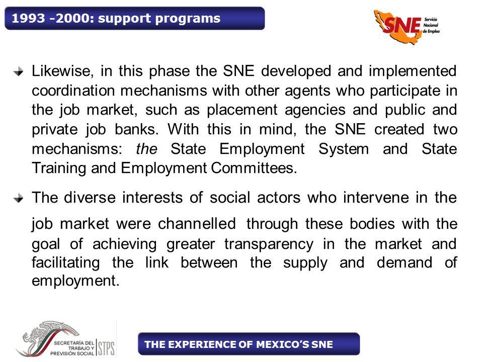 1993 -2000: support programs Likewise, in this phase the SNE developed and implemented coordination mechanisms with other agents who participate in the job market, such as placement agencies and public and private job banks.
