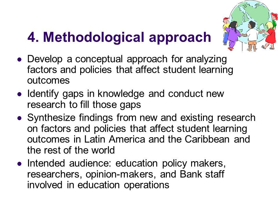 4. Methodological approach Develop a conceptual approach for analyzing factors and policies that affect student learning outcomes Identify gaps in kno