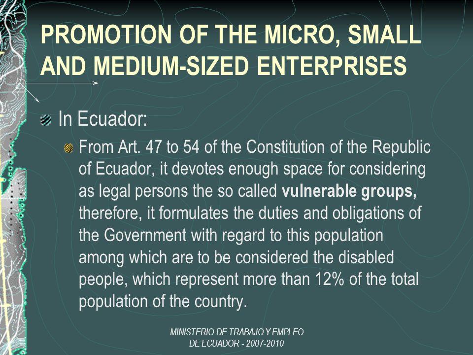 MINISTERIO DE TRABAJO Y EMPLEO DE ECUADOR - 2007-2010 PROMOTION OF THE MICRO, SMALL AND MEDIUM-SIZED ENTERPRISES In Ecuador: From Art. 47 to 54 of the