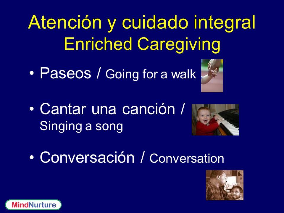 Atención y cuidado integral Enriched Caregiving Paseos / Going for a walk Cantar una canción / Singing a song Conversación / Conversation
