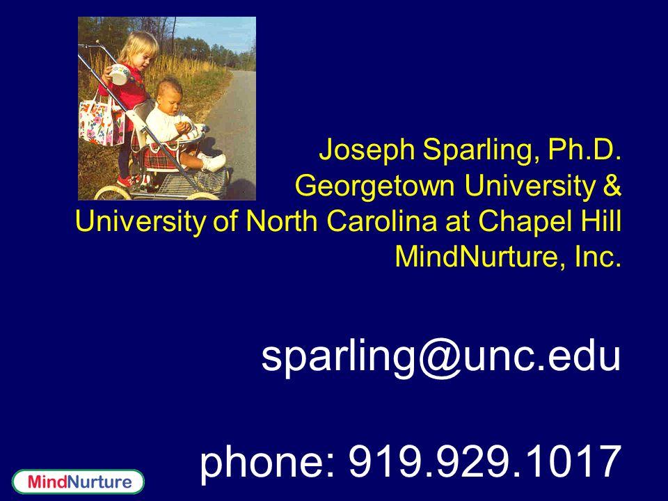 Joseph Sparling, Ph.D. Georgetown University & University of North Carolina at Chapel Hill MindNurture, Inc. sparling@unc.edu phone: 919.929.1017