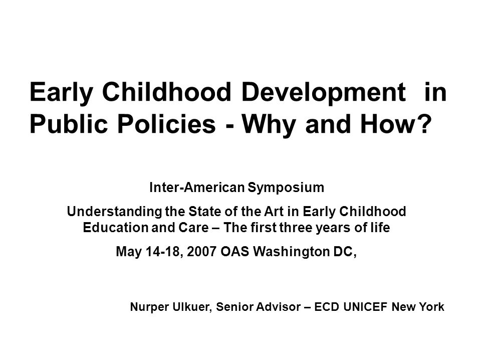 Early Childhood Development in Public Policies - Why and How? Inter-American Symposium Understanding the State of the Art in Early Childhood Education