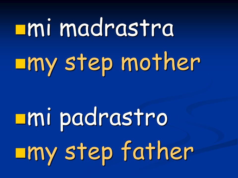 mi madrastra mi madrastra my step mother my step mother mi padrastro mi padrastro my step father my step father