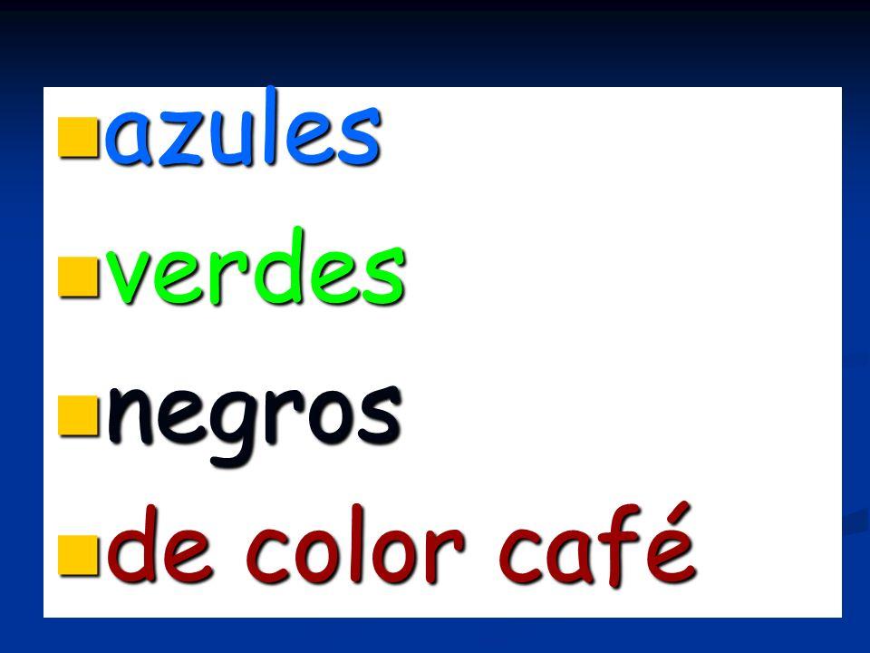 azules azules verdes verdes negros negros de color café de color café