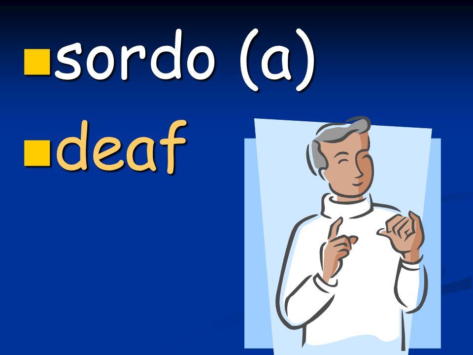 sordo (a) sordo (a) deaf deaf