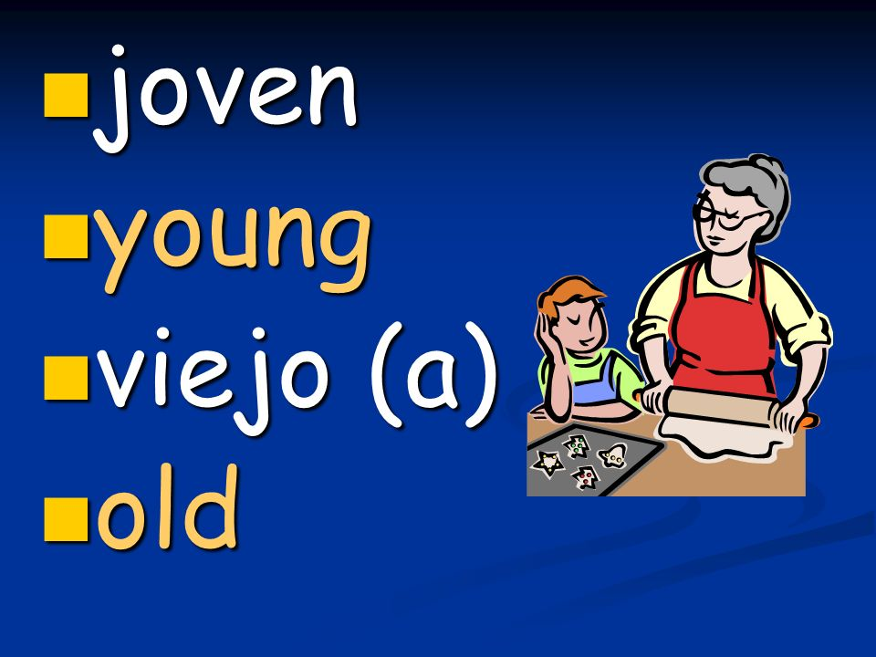 joven joven young young viejo (a) viejo (a) old old