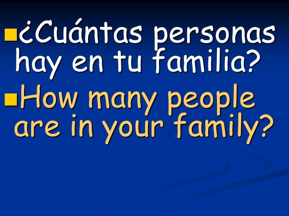 ¿Cuántas personas hay en tu familia? ¿Cuántas personas hay en tu familia? How many people are in your family? How many people are in your family?