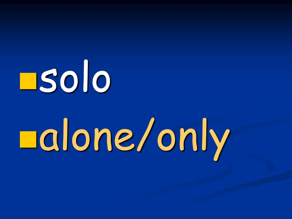 solo solo alone/only alone/only
