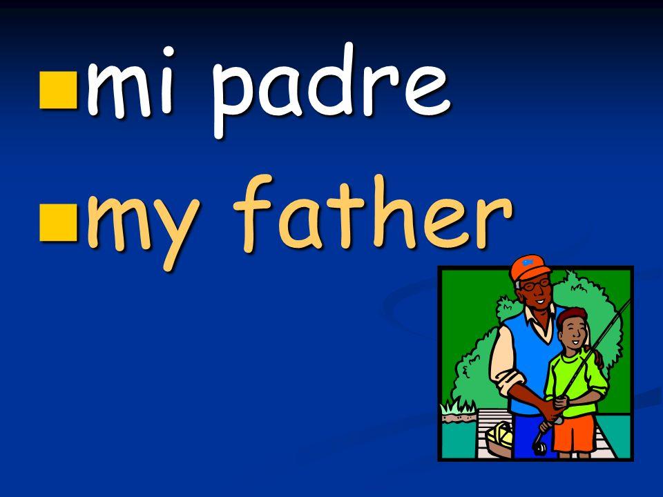mi padre mi padre my father my father