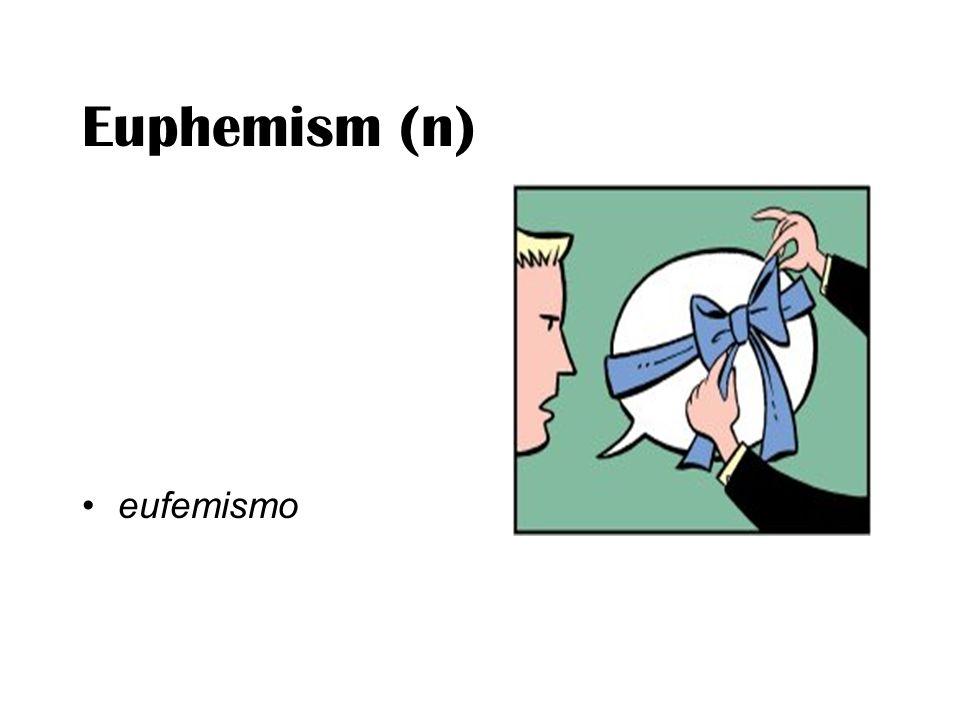 Euphemism (n) eufemismo