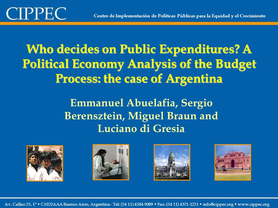Centro de Implementación de Políticas Públicas para la Equidad y el Crecimiento Who decides on Public Expenditures? A Political Economy Analysis of th