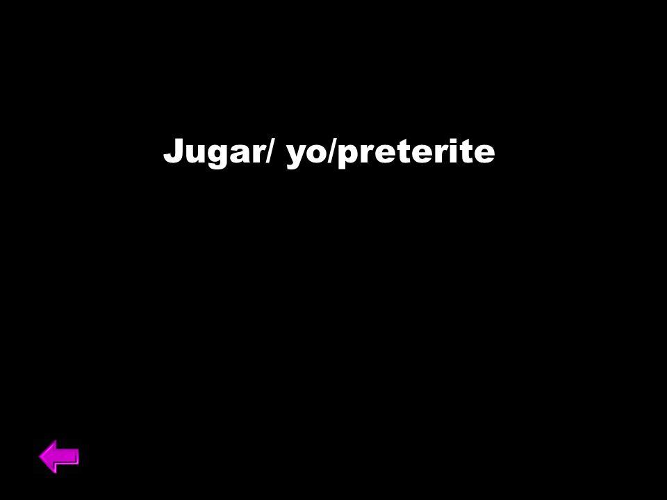 Jugar/ yo/preterite