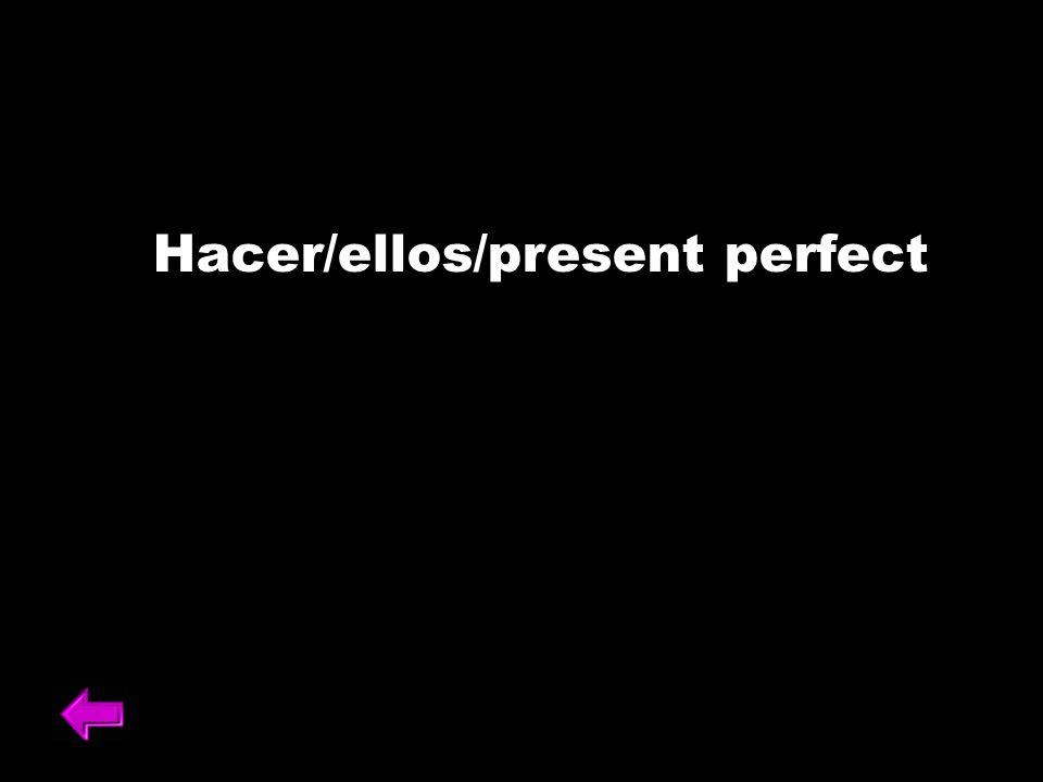 Hacer/ellos/present perfect