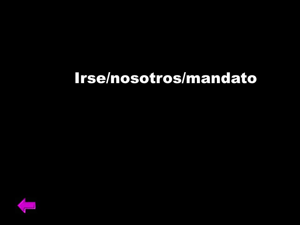 Irse/nosotros/mandato
