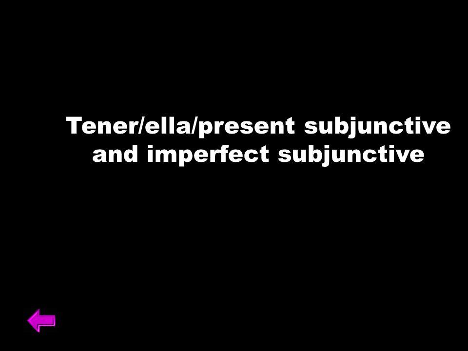 Tener/ella/present subjunctive and imperfect subjunctive