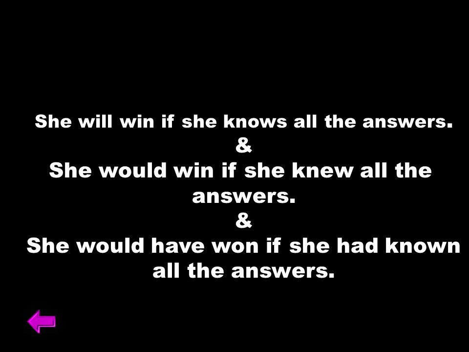 She will win if she knows all the answers. & She would win if she knew all the answers. & She would have won if she had known all the answers.