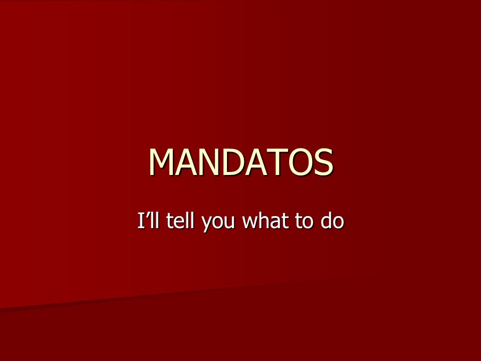 MANDATOS Ill tell you what to do