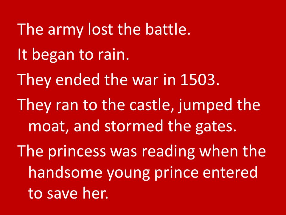 The army lost the battle. It began to rain. They ended the war in 1503. They ran to the castle, jumped the moat, and stormed the gates. The princess w