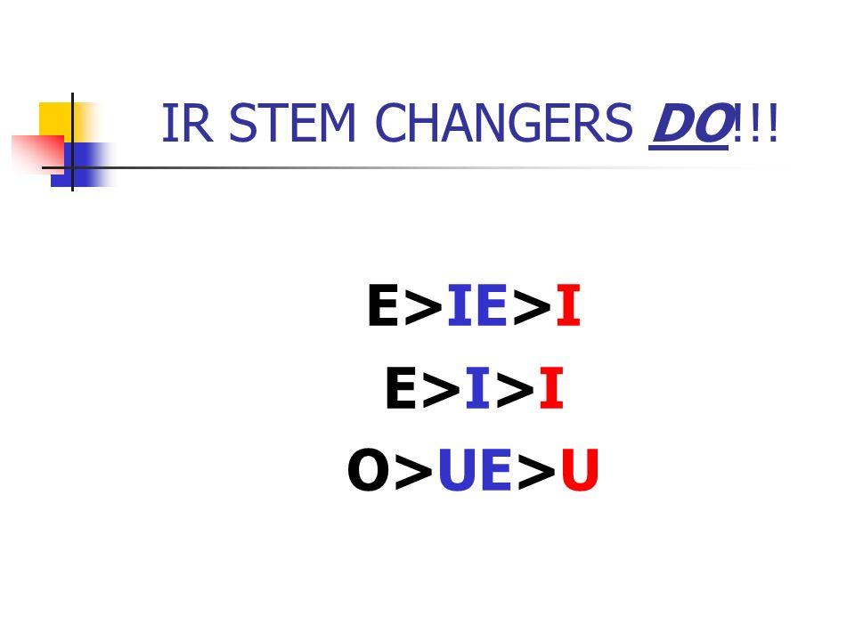 IR STEM CHANGERS DO!!! E>IE>I E>I>I O>UE>U
