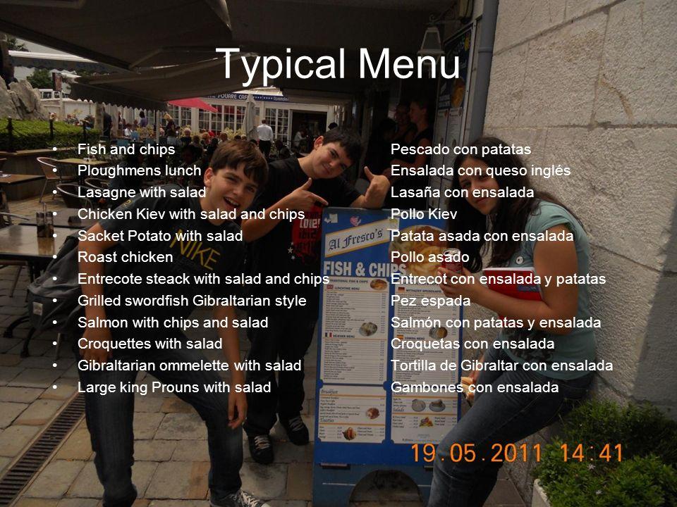 Typical Menu Fish and chipsPescado con patatas Ploughmens lunchEnsalada con queso inglés Lasagne with saladLasaña con ensalada Chicken Kiev with salad