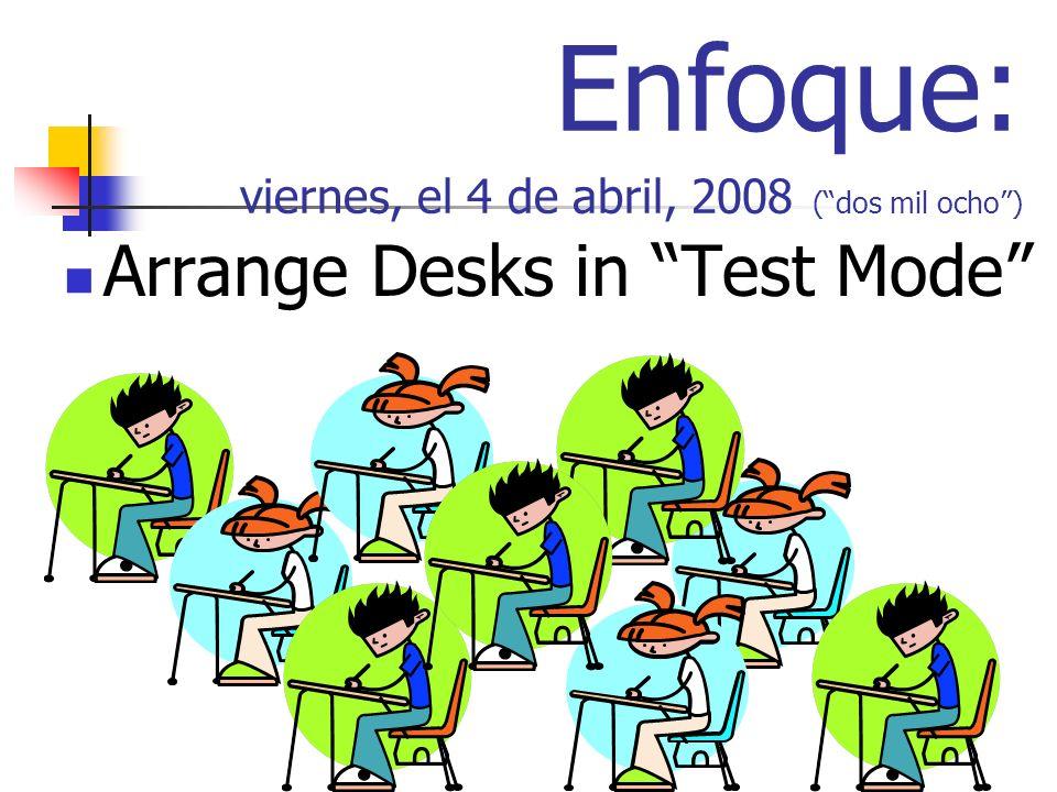 Enfoque: viernes, el 4 de abril, 2008 (dos mil ocho) Arrange Desks in Test Mode