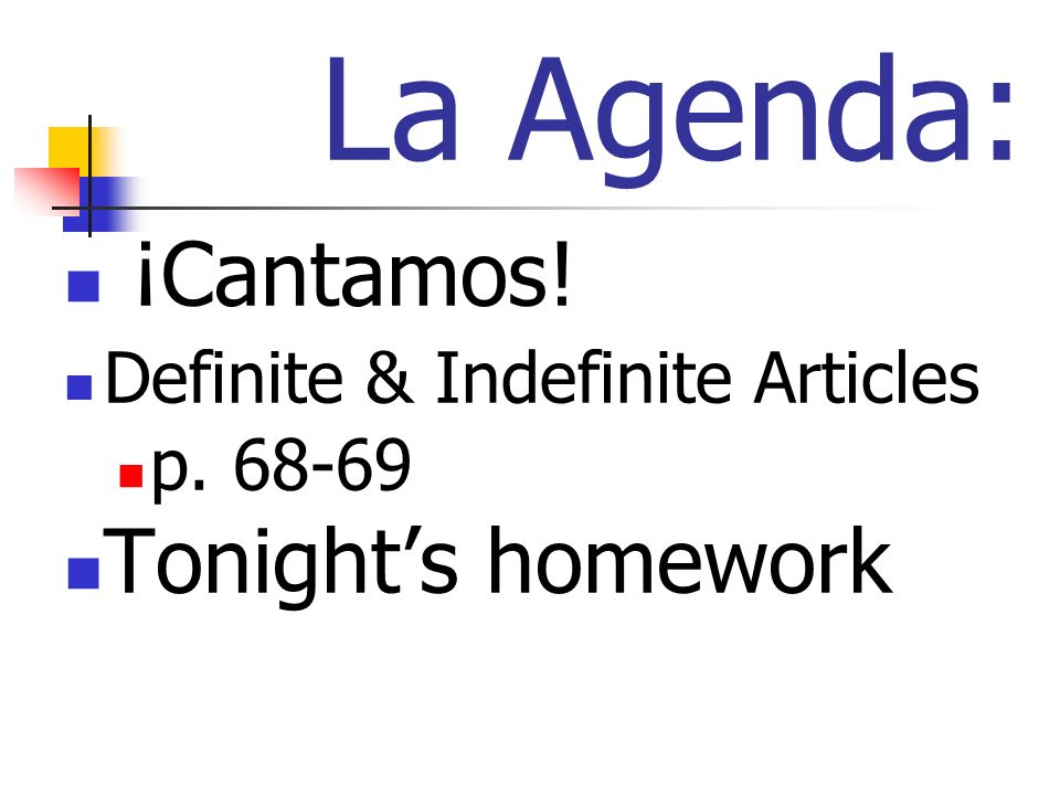 La Agenda: ¡Cantamos! Definite & Indefinite Articles p. 68-69 Tonights homework