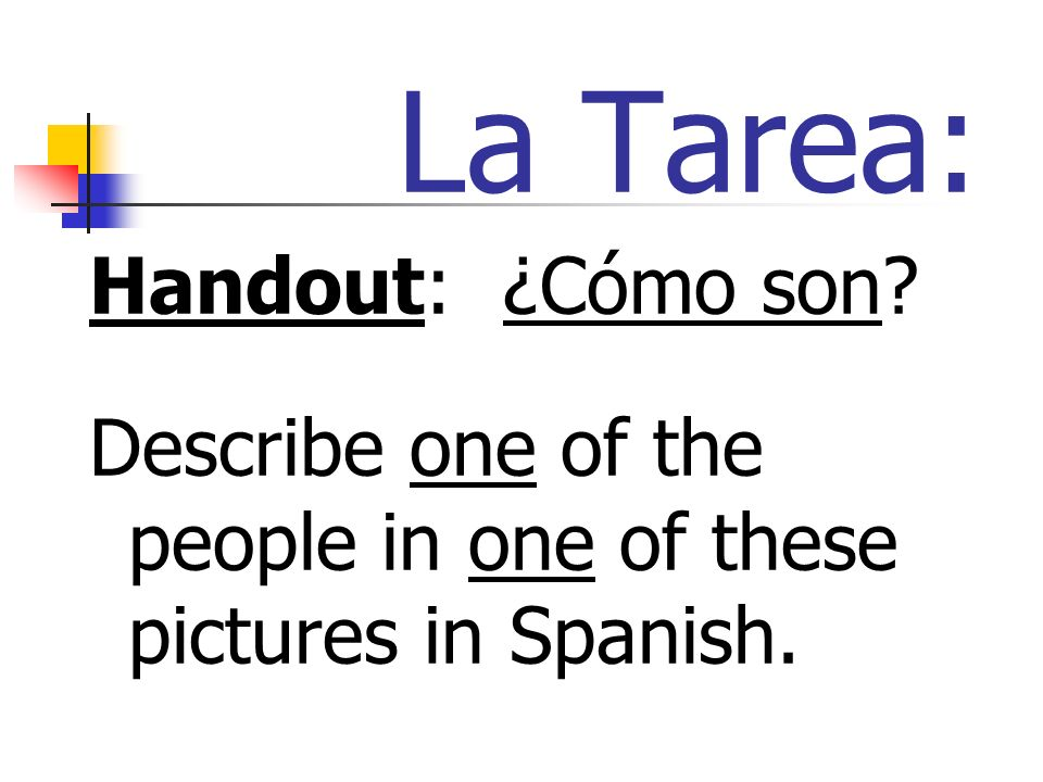 La Tarea: Handout: ¿Cómo son Describe one of the people in one of these pictures in Spanish.