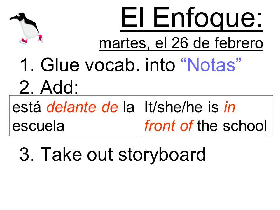 El Enfoque: martes, el 26 de febrero 1.Glue vocab.