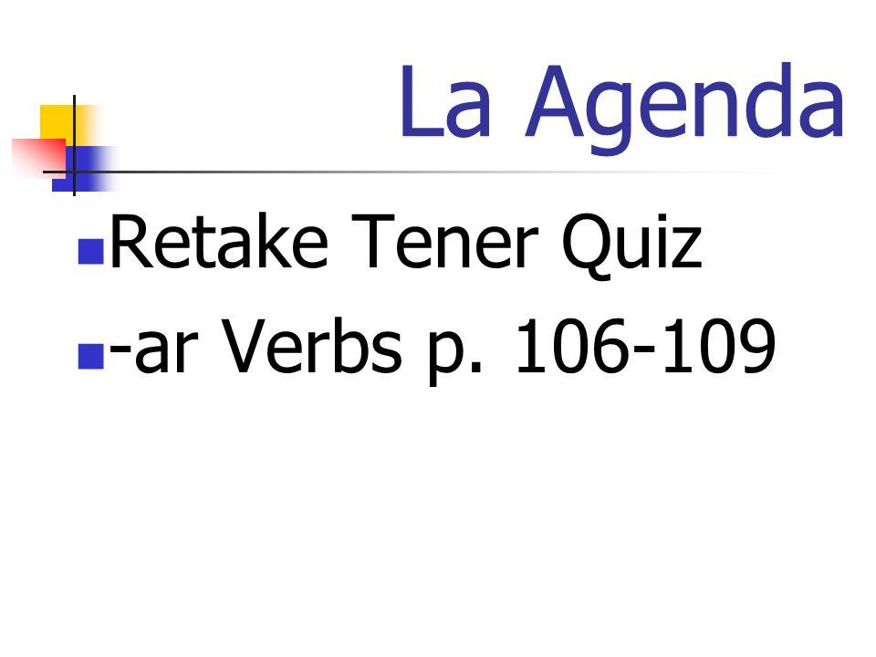 La Agenda Retake Tener Quiz -ar Verbs p. 106-109