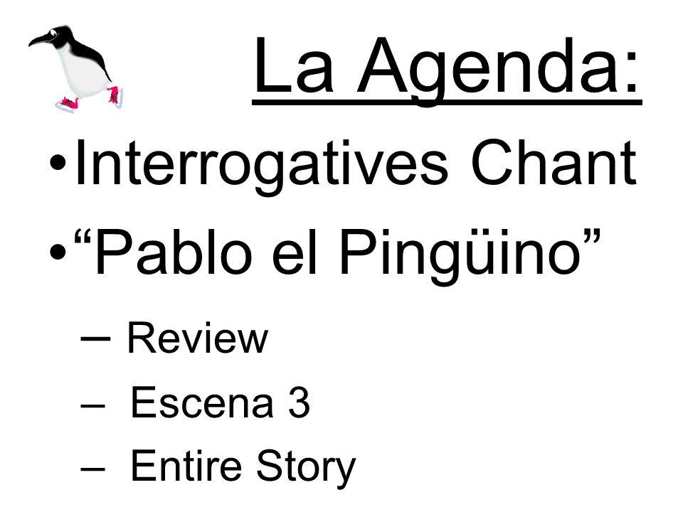 La Agenda: Interrogatives Chant Pablo el Pingüino – Review – Escena 3 – Entire Story