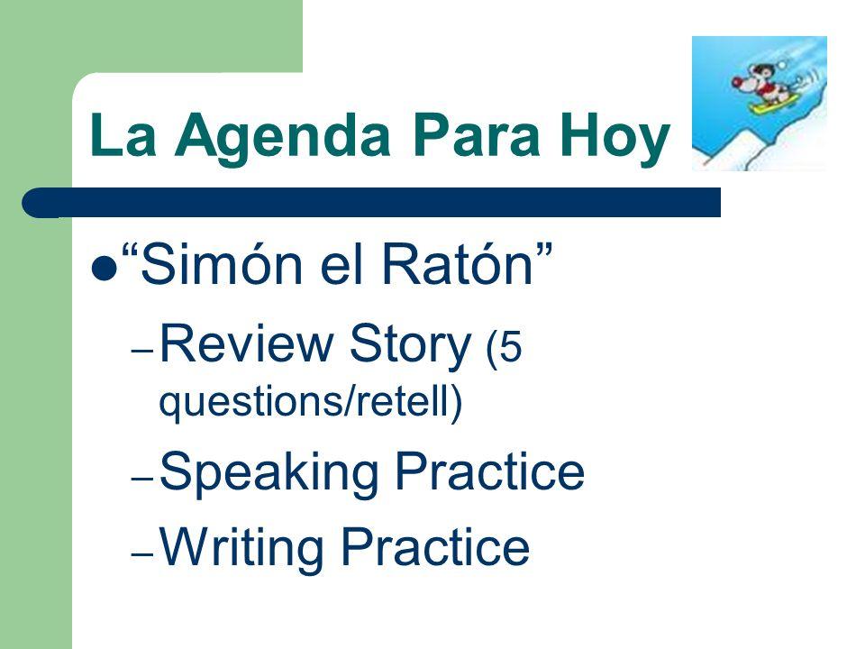 La Agenda Para Hoy Simón el Ratón – Review Story (5 questions/retell) – Speaking Practice – Writing Practice