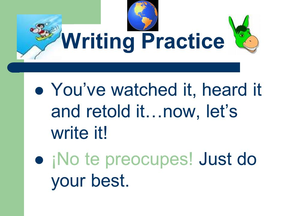 Speaking Practice – You will have 2 minutes. – Retell the entire story.