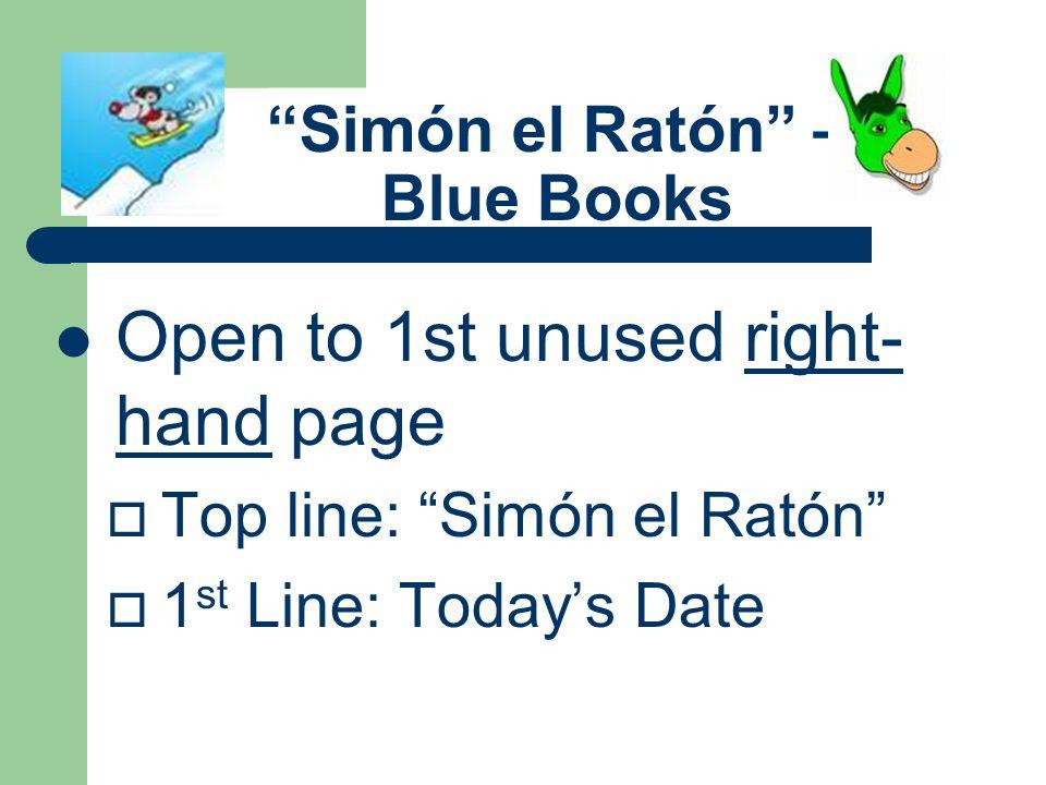 Simón el Ratón – Blue Books Open to 1st unused right- hand page Top line: Simón el Ratón 1 st Line: Todays Date
