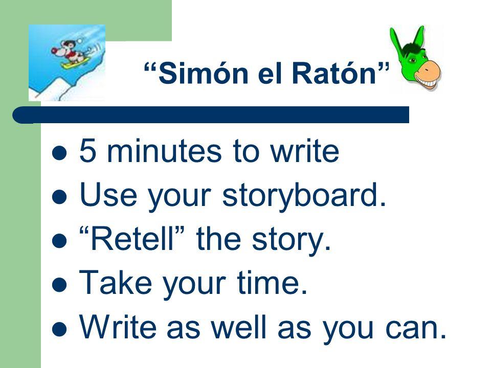 Simón el Ratón 5 minutes to write Use your storyboard.