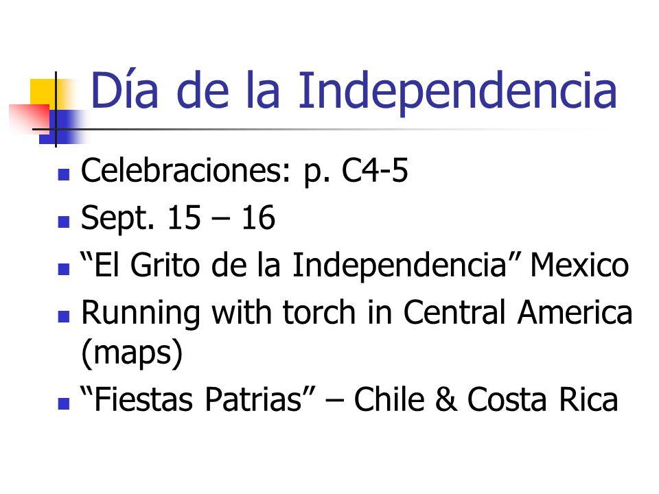 Día de la Independencia Celebraciones: p. C4-5 Sept. 15 – 16 El Grito de la Independencia Mexico Running with torch in Central America (maps) Fiestas