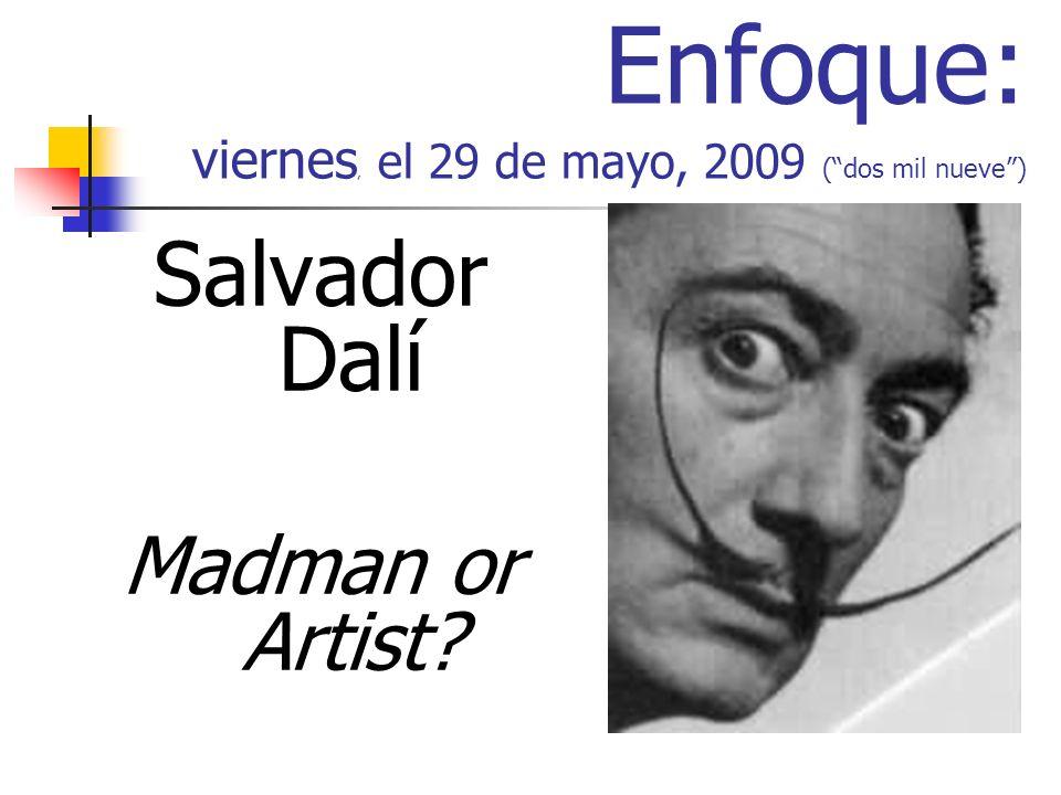 Enfoque: viernes, el 29 de mayo, 2009 (dos mil nueve) Salvador Dalí Madman or Artist?