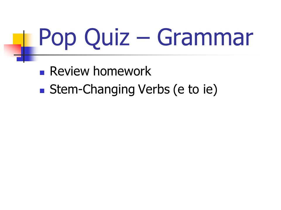 Pop Quiz – Grammar Review homework Stem-Changing Verbs (e to ie)