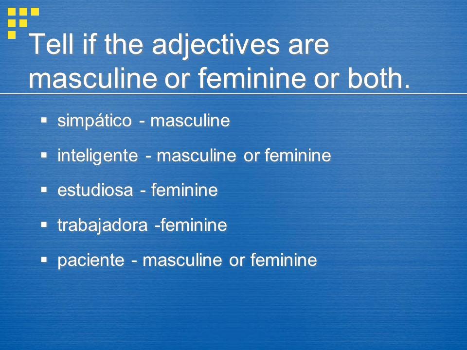 Tell if the adjectives are masculine or feminine or both. simpático inteligente estudiosa trabajadora paciente simpático inteligente estudiosa trabaja