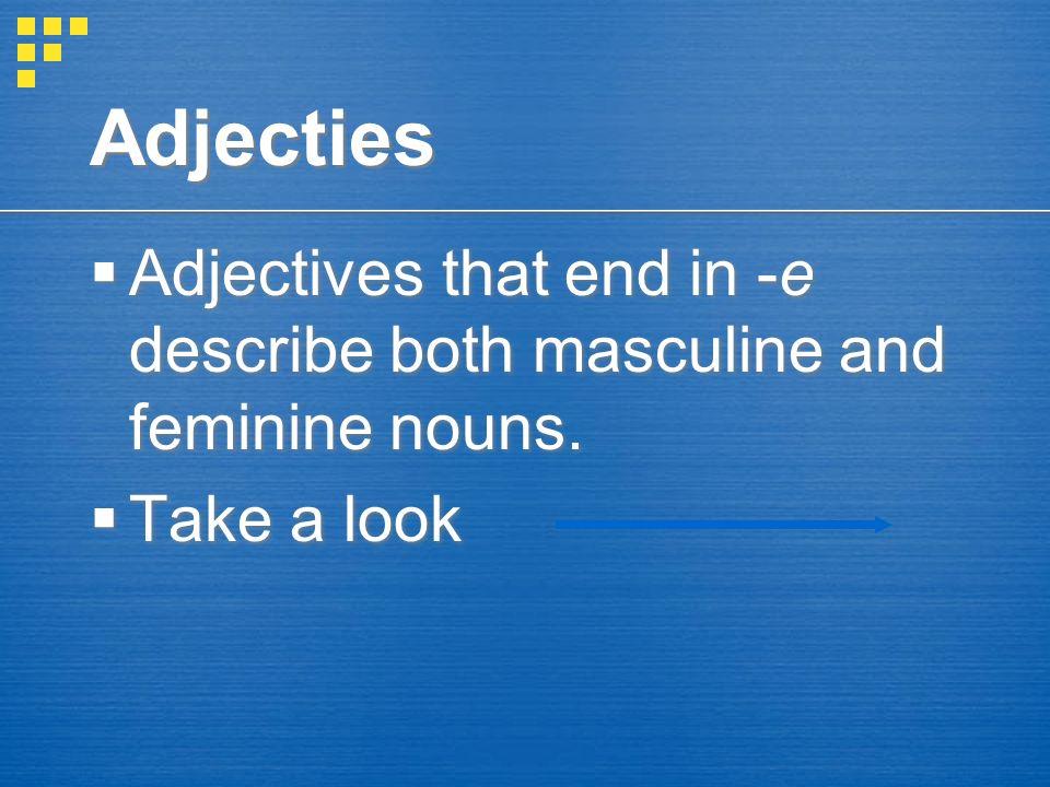 Adjectives Feminine adjectives are used to describe feminine nouns. Marta es ordenada y simpática. Marta is organized and nice. Feminine adjectives ar