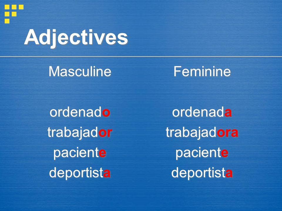 Adjectives Masculine ordenado trabajador paciente deportista Masculine ordenado trabajador paciente deportista Feminine ordenada trabajadora paciente deportista