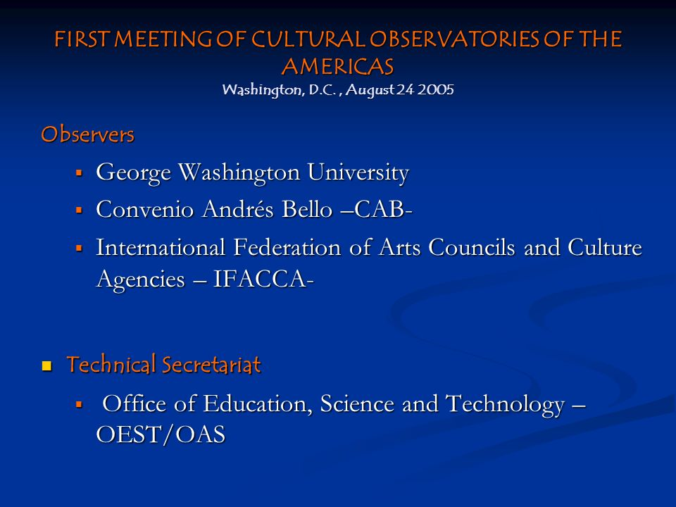 FIRST MEETING OF CULTURAL OBSERVATORIES OF THE AMERICAS Washington, D.C., August 24 2005 Observers George Washington University George Washington Univ