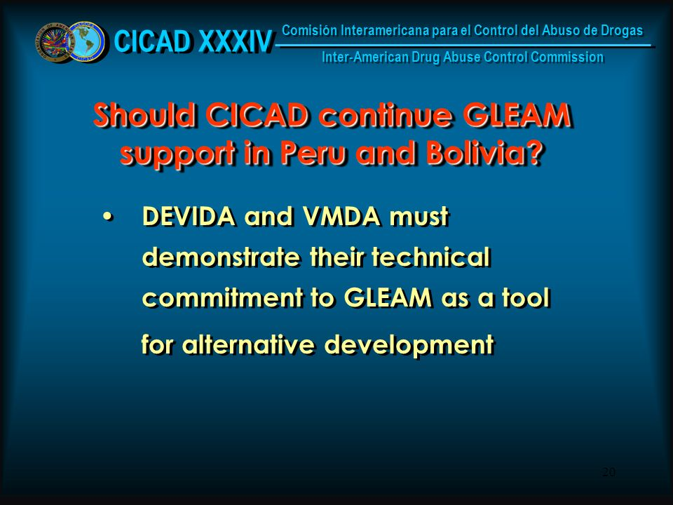 20 Should CICAD continue GLEAM support in Peru and Bolivia.