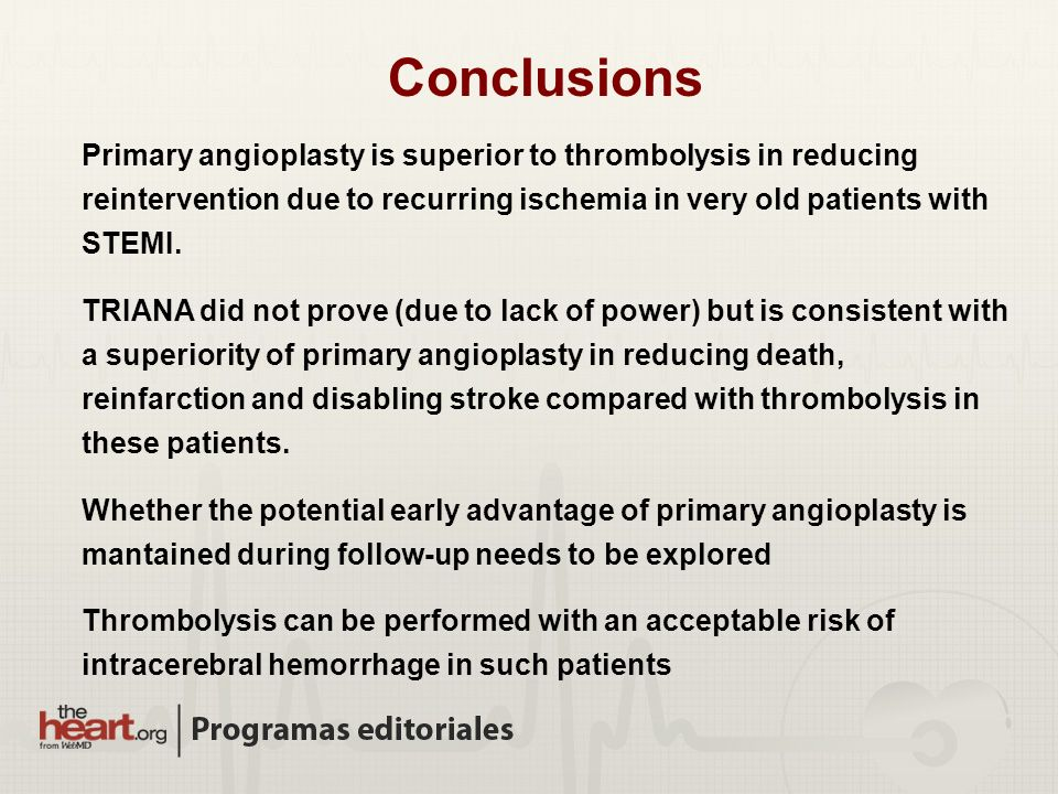 Conclusions Primary angioplasty is superior to thrombolysis in reducing reintervention due to recurring ischemia in very old patients with STEMI. TRIA