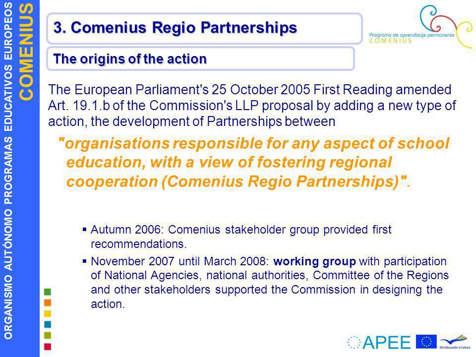 ORGANISMO AUTÓNOMO PROGRAMAS EDUCATIVOS EUROPEOS COMENIUS 3. Comenius Regio Partnerships The origins of the action The European Parliament's 25 Octobe