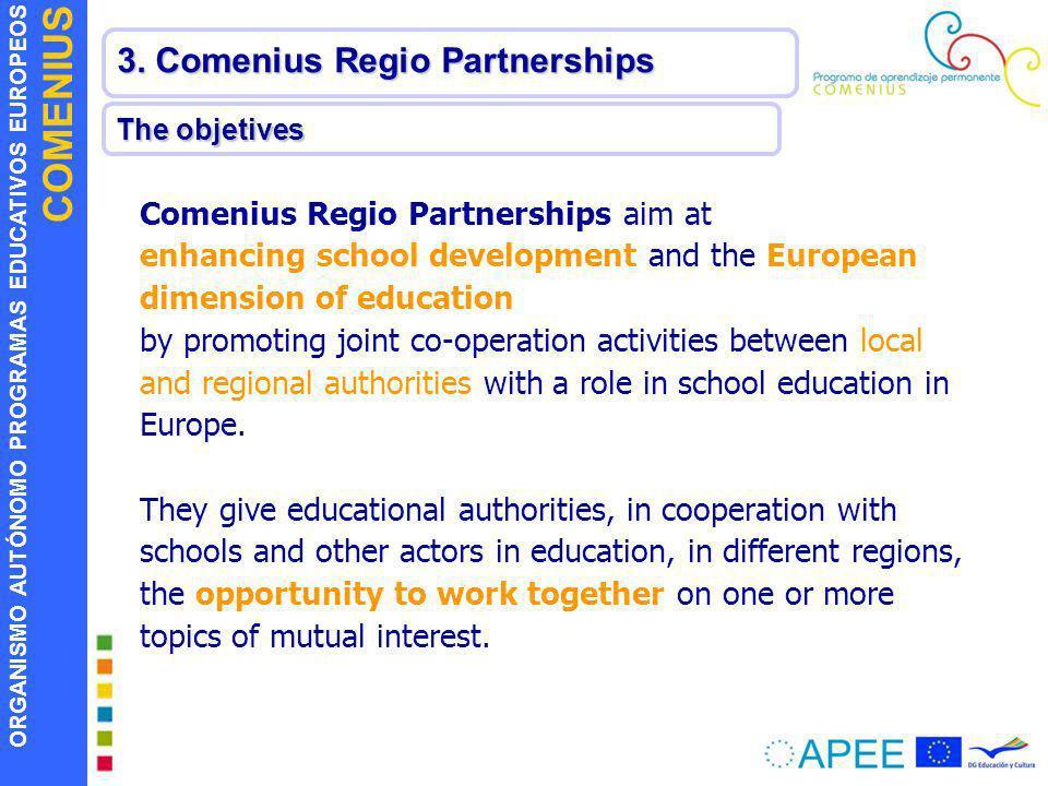 ORGANISMO AUTÓNOMO PROGRAMAS EDUCATIVOS EUROPEOS COMENIUS 3. Comenius Regio Partnerships The objetives Comenius Regio Partnerships aim at enhancing sc