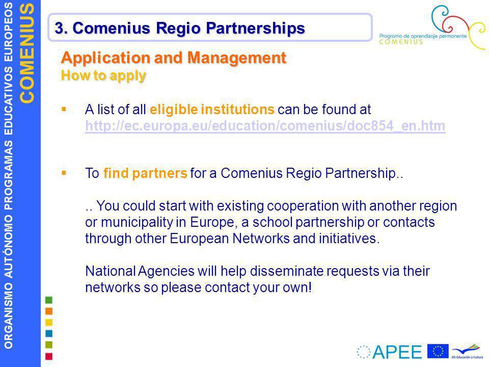 ORGANISMO AUTÓNOMO PROGRAMAS EDUCATIVOS EUROPEOS COMENIUS 3. Comenius Regio Partnerships Application and Management How to apply A list of all eligibl
