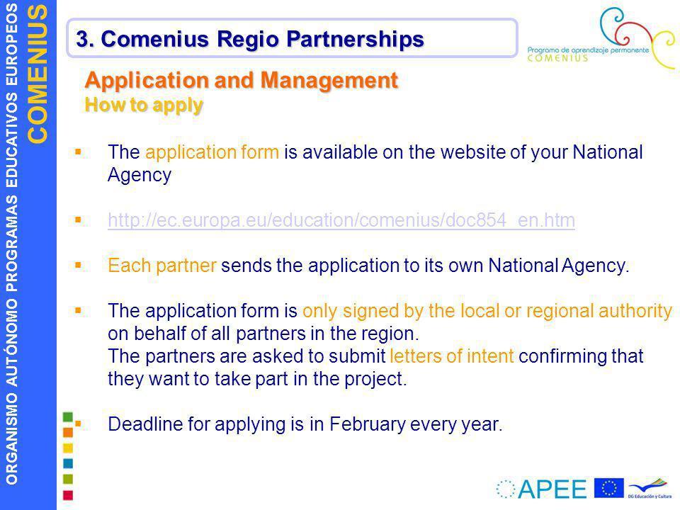 ORGANISMO AUTÓNOMO PROGRAMAS EDUCATIVOS EUROPEOS COMENIUS 3. Comenius Regio Partnerships Application and Management How to apply The application form