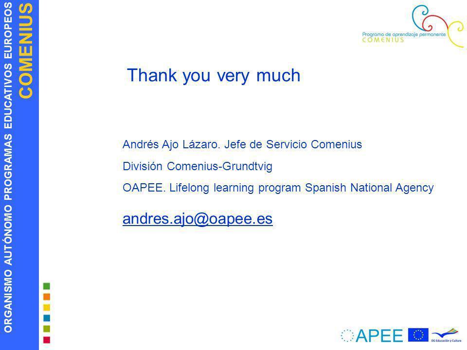 ORGANISMO AUTÓNOMO PROGRAMAS EDUCATIVOS EUROPEOS COMENIUS Thank you very much Andrés Ajo Lázaro. Jefe de Servicio Comenius División Comenius-Grundtvig