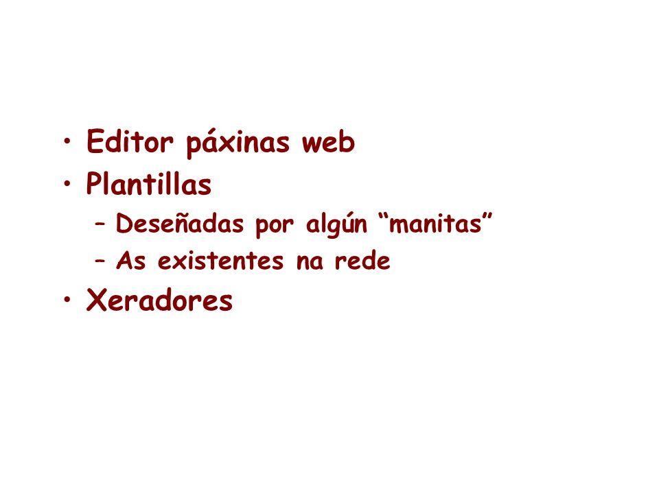 Editor páxinas web Plantillas –Deseñadas por algún manitas –As existentes na rede Xeradores