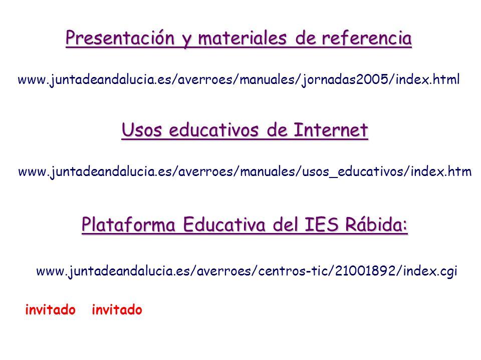 Plataforma Educativa del IES Rábida: www.juntadeandalucia.es/averroes/centros-tic/21001892/index.cgi invitado Presentación y materiales de referencia www.juntadeandalucia.es/averroes/manuales/jornadas2005/index.html Usos educativos de Internet www.juntadeandalucia.es/averroes/manuales/usos_educativos/index.htm